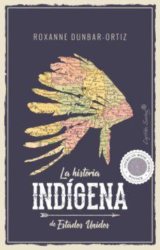 la historia indígena de estados unidos-roxanne dunbar-ortiz-9788494966705