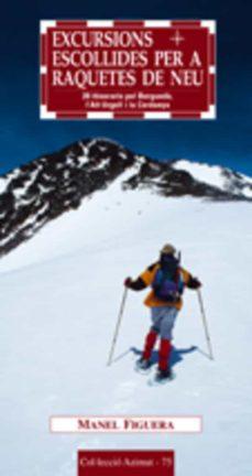 excursions escollides per a raquetes de neu: 20 itineraris pel be rgueda, l alt urgell i la cerdanya-manel figuera-9788497911405