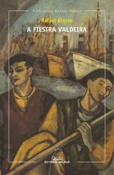 Descarga gratuita de audiolibros suecos A FIESTRA VALDEIRA de RAFAEL DIESTE GONZALEZ DJVU iBook 9788498656305 in Spanish