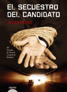Libros electrónicos descargados pdf EL SECUESTRO DEL CANDIDATO 9788498777505 (Spanish Edition) MOBI DJVU FB2