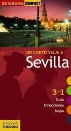 Chapultepecuno.mx Un Corto Viaje A Sevilla 2011 (Guiarama Compact): 3 En 1 Guia, Di Recciones, Mapa Image