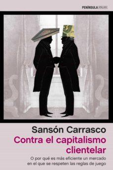 contra el capitalismo clientelar-sanson carrasco-9788499426105