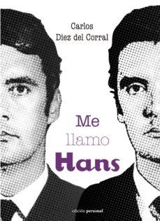 ME LLAMO HANS - CARLOS DIEZ DEL CORRAL |