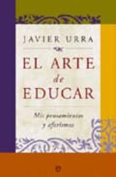 el arte de educar: mis pensamientos y aforismos y disfrutar del t rabajo-javier urra-9788499700205