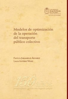 modelos de optimización de la operación del transporte público colectivo (ebook)-patricia jaramillo alvarez-laura lotero velez-9789587199505