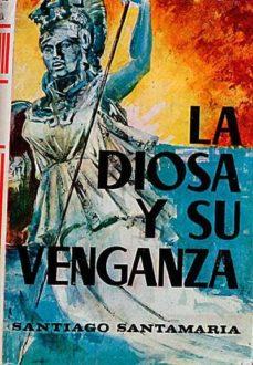 LA DIOSA Y SU VENGANZA - SANTIAGO SANTAMARÍA | Triangledh.org