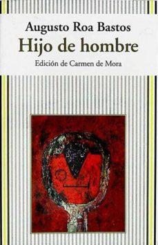HIJO DE HOMBRE - AUGUSTO ROA BASTOS | Triangledh.org