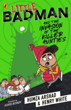 little badman and the invasion of the killer aunties (ebook)-humza arshad-henry white-9780241340615