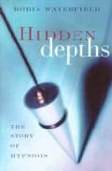 hidden depths: the story of hypnosis-robin waterfield-9780330492515
