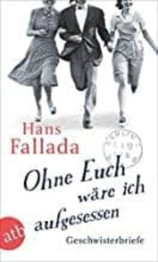 Nuevo ebook descargar gratis OHNE EUCH WÄRE ICH AUFGESESSEN de HANS FALLADA FB2 iBook 9783746636115