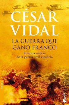 la guerra que gano franco: historia militar de la guerra civil es pañola (booket especial navidad 2007)-cesar vidal-9788408074915