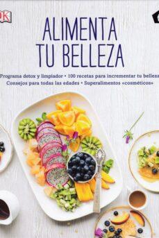 alimenta tu belleza: programa detox y limpiador: 100 recetas para incrementar tu belleza-fiona waring-tipper lewis-9788416407415