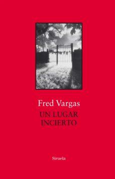 Libros electrónicos gratuitos disponibles para descargar UN LUGAR INCIERTO (Spanish Edition) de FRED VARGAS