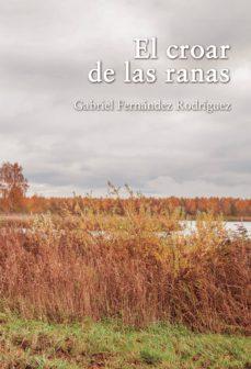 Descarga gratuita de audiolibros completos EL CROAR DE LAS RANAS de GABRIEL FERNÁNDEZ RODRÍGUEZ 9788417848415