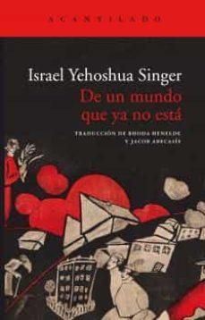 de un mundo que ya no está-israel yehoshua singer-9788417902315
