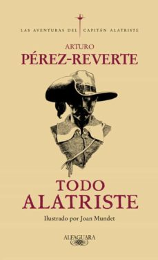 Libros gratis para descargar para teléfonos android. TODO ALATRISTE de ARTURO PEREZ-REVERTE