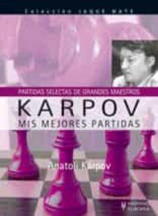karpov. mis mejores partidas (partidas selectas de grandes maestr os) (coleccion jaque mate)-anatoli karpov-9788425518515