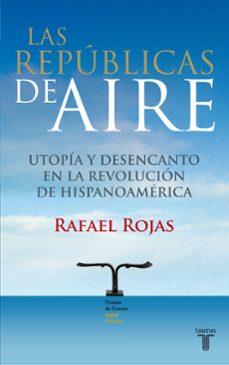 las republicas del aire (i premio isabel polanco)-rafael rojas-9788430607815