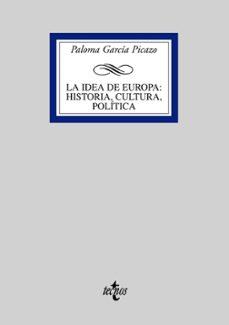 la idea de europa: historia, cultura, politica-paloma garcia picazo-9788430946815