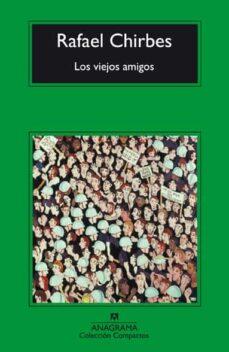 Descarga gratuita de libros electrónicos en internet LOS VIEJOS AMIGOS (Literatura española) de RAFAEL CHIRBES