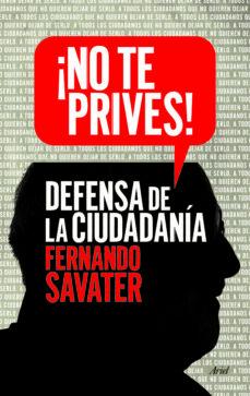 ¡no te prives!: defensa de la ciudadania-fernando savater-9788434418615