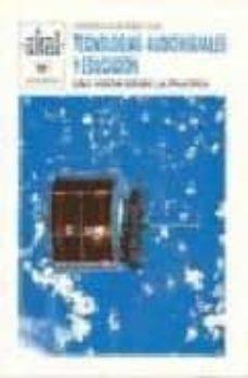 Descargar TECNOLOGIAS AUDIOVISUALES Y EDUCACION: UNA VISION DESDE LA PRACTI CA gratis pdf - leer online