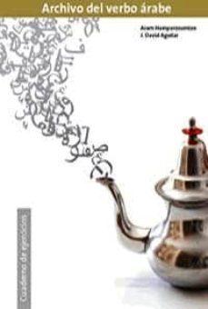 el archivo del verbo arabe (cuaderno de ejercicios)-josé david aguilar cobos-aram hamparzoumian-9788461215515
