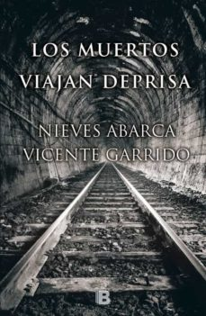 Descarga gratuita de libros e-pdf. LOS MUERTOS VIAJAN DEPRISA de NIEVES ABARCA, VICENTE GARRIDO in Spanish