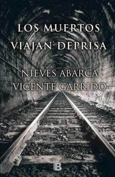 Ebooks descargar torrent gratis LOS MUERTOS VIAJAN DEPRISA de NIEVES ABARCA, VICENTE GARRIDO