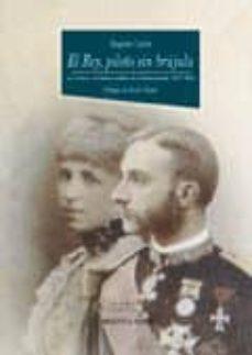el rey, piloto sin brujula: la corona y el sistema politico de la restauracion (1875-1902)-angeles lario-9788470306815