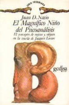 el magnifico niño del psicoanalisis: el concepto del sujeto y obj eto en la teoria de jacques lacan-juan david nasio-9788474322415