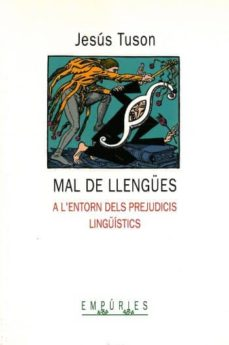 mal de llengües: a l entorn dels prejudicis lingüistics-jesus tuson-9788475961415