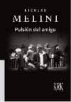 Compartir libros y descargar gratis. PULSION DEL AMIGO de NICOLAS MELINI DJVU iBook ePub (Literatura española) 9788483672815