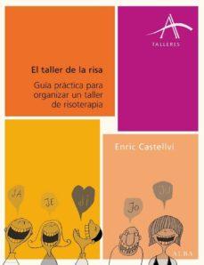 el taller de la risa: guia practica para organizar un taller de r isoterapia-enric castellvi-9788484283515