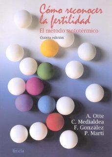Libros gratis para descargar en ipod touch COMO RECONOCER LA FERTILIDAD: EL METODO SINTOTERMICO (5ªED.) de ANA OTTE DE SOLER, CONCEPCION MEDIALDEA FERNANDEZ PDB DJVU FB2 in Spanish 9788484692515