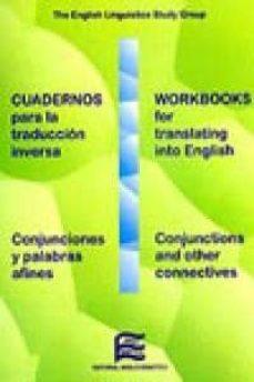 cuadernos para la traduccion inversa: conjunciones y palabras afi nes - workbooks for translating into english: conjunctions and other connectives-9788486623715
