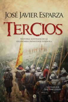 tercios: historia ilustrada de legendaria infanteria español-jose javier esparza-9788491641315