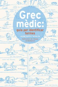 Descarga gratuita de libros en formato mobi. GREC MÈDIC: GUIA PER IDENTIFICAR TERMES (Literatura española)