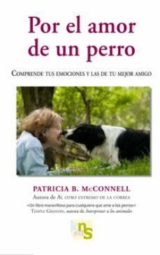 por el amor de un perro: comprende tus emociones y las de tu mejo r amigo-patricia mcconnell-9788493745615
