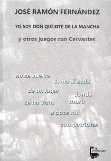 YO SOY DON QUIJOTE DE LA MANCHA Y OTROS JUEGOS CON CERVANTES - J. R. FERNANDEZ |