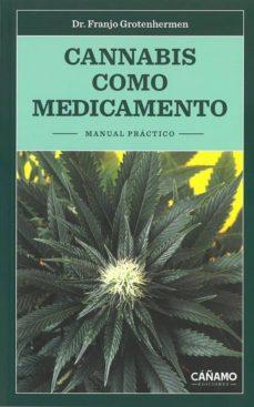 Descarga gratuita de libros de texto en francés. CANNABIS COMO MEDICAMENTO: MANUAL PRACTICO de FRANJO GROTENHERMEN