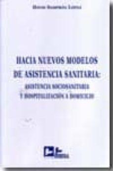 Descarga de libros reales en línea HACIA NUEVOS MODELOS DE ASISTENCIA SANITARIA: ASISTENCIA SOCIOSAN ITARIA Y HOSPITALIZACION A DOMICILIO de SAVID SAMPRON LOPEZ RTF iBook 9788496261815