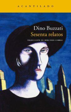 Buenos libros gratis para descargar en ipad SESENTA RELATOS de DINO BUZZATI 9788496489615 in Spanish