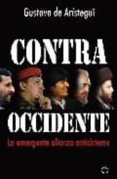contra occidente: la emergente alianza antisistema-gustavo de aristegui-9788497347815