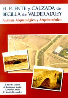 el puente y calzada de becilla de valderaduey. analisis arqueolog ico y arquitectonico-9788497735315