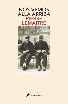Descarga de pdf de libros de google NOS VEMOS ALLA ARRIBA 9788498385915 in Spanish de PIERRE LEMAITRE