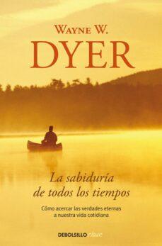 la sabiduria de todos los tiempos-wayne w. dyer-9788499084015