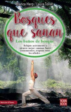 bosques que sanan: los baños de bosque: relajate activamente y sientete mejro: caminar, hacer estiramientos, respirar entre los arboles-blanca herp-laura torres-9788499175515