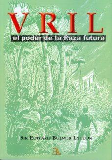Google libros y descarga VRIL, EL PODER DE LA RAZA FUTURA de EDWARD BULWER-LYTTON 9788499501215 en español