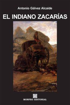 el indiano zacarías (ebook)-antonio galvez alcaide-cdlap00003315